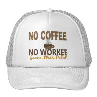 No Coffee No Workee Pilot Trucker Hats