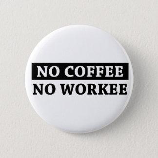 No Coffee No Workee Pinback Button