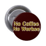 No Coffee No Workee Pins