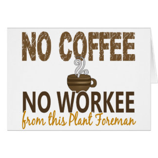 No Coffee No Workee Plant Foreman Greeting Cards