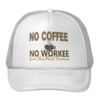No Coffee No Workee Plant Foreman Hats