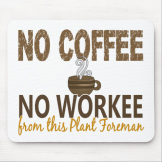No Coffee No Workee Plant Foreman Mouse Pads
