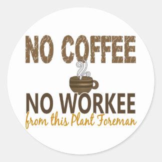 No Coffee No Workee Plant Foreman Round Stickers