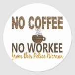 No Coffee No Workee Police Woman Round Stickers