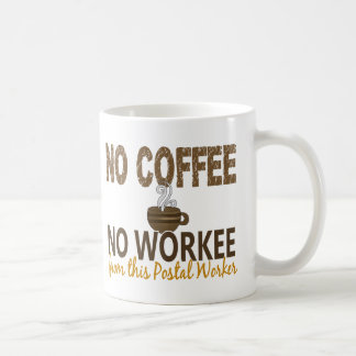 No Coffee No Workee Postal Worker Classic White Coffee Mug