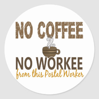 No Coffee No Workee Postal Worker Classic Round Sticker