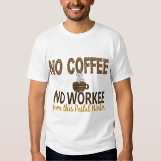 No Coffee No Workee Postal Worker T-shirt