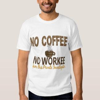 No Coffee No Workee Private Investigator T Shirt