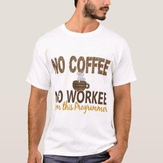 No Coffee No Workee Programmer T-Shirt