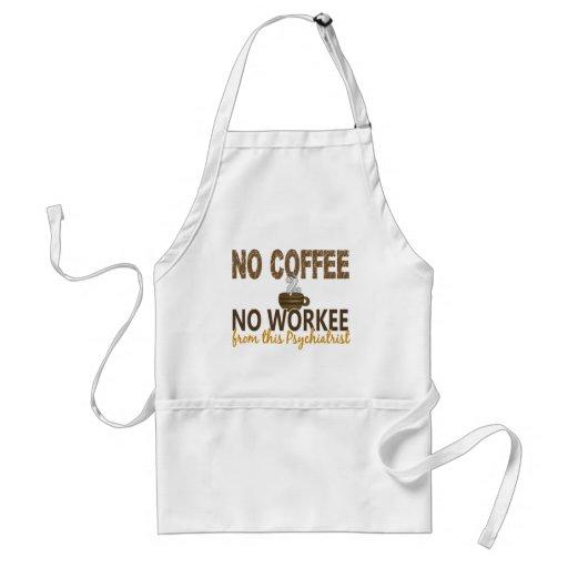 No Coffee No Workee Psychiatrist Aprons