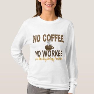 No Coffee No Workee Psychology Professor T-Shirt