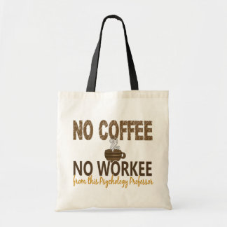 No Coffee No Workee Psychology Professor Tote Bag