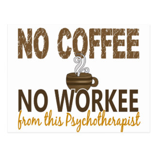 No Coffee No Workee Psychotherapist Postcard