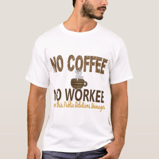 No Coffee No Workee Public Relations Manager T-Shirt