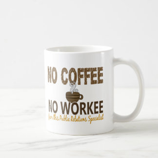 No Coffee No Workee Public Relations Specialist Classic White Coffee Mug