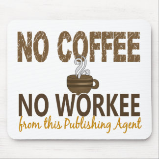 No Coffee No Workee Publishing Agent Mouse Pad