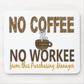 No Coffee No Workee Purchasing Manager Mousepad