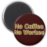 No Coffee No Workee Refrigerator Magnets
