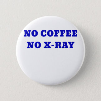 No Coffee No Xray Pinback Button