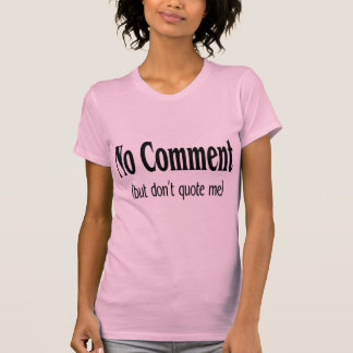 No Comment But Dont Quote Me Tee Shirt
