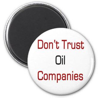 No confíe en las compañías petroleras imán redondo 5 cm