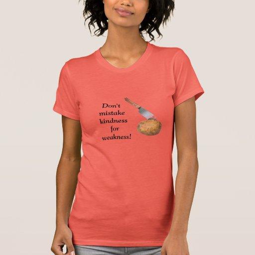 ¡No confunda la amabilidad desde la debilidad! T-shirts