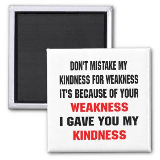 No confunda mi amabilidad desde la debilidad imán cuadrado