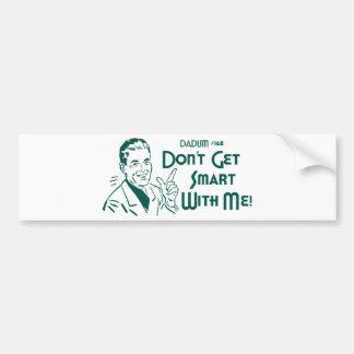 ¡No consiga Smart conmigo! (Dadism #168) Pegatina Para Auto