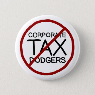 No Corporate Tax Dodgers Pinback Button