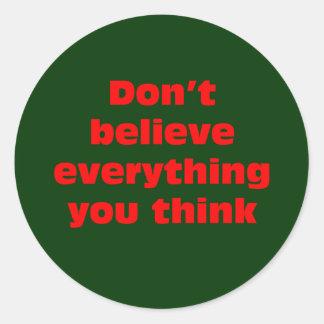 No crea que todo que usted piensa pegatina redonda