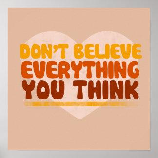 No crea que todo que usted piensa póster