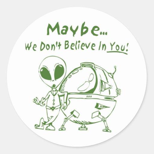 ¡No creemos quizá en usted! Pegatina Redonda