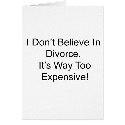 No creo en el divorcio, él soy demasiado costoso tarjeta de felicitación