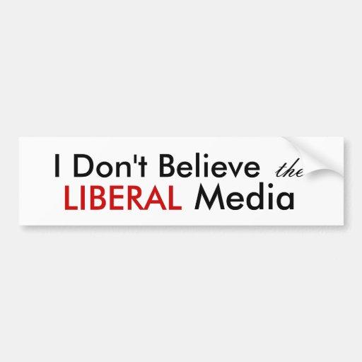 No creo los medios LIBERALES Pegatina De Parachoque