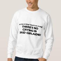 No Crying - 3rd Grade Sweatshirt