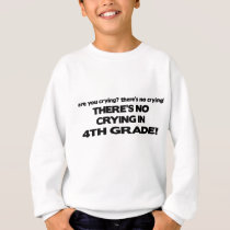 No Crying - 4th Grade Sweatshirt