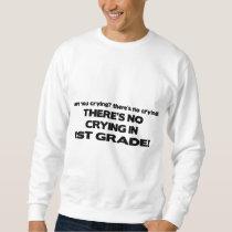No Crying in 1st Grade! Sweatshirt