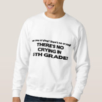 No Crying in 5th Grade Sweatshirt