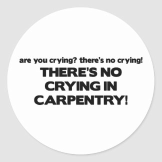 No Crying in Carpentry Classic Round Sticker