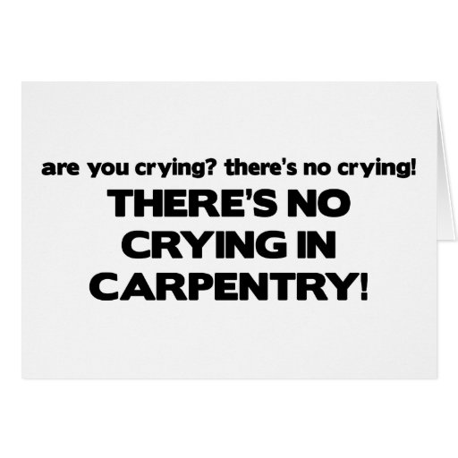 No Crying in Carpentry Greeting Card