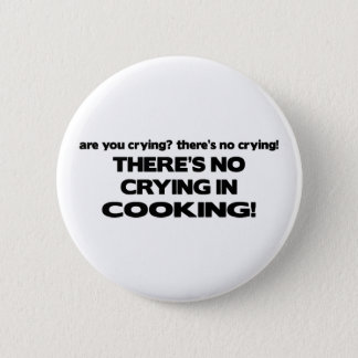 No Crying in Cooking Pinback Button