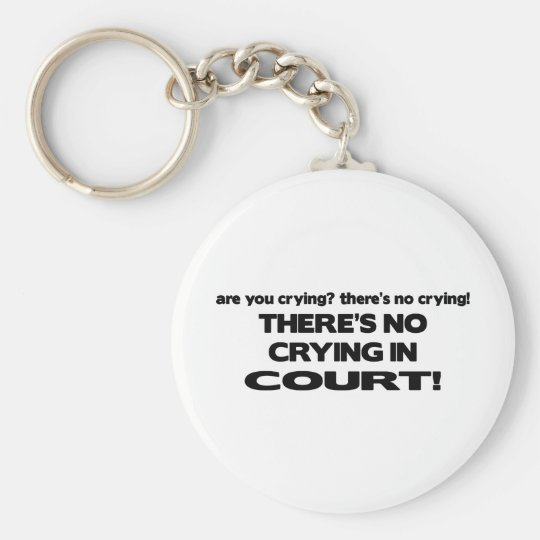 No Crying in Court Keychain
