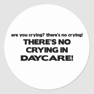 No Crying in Daycare Classic Round Sticker