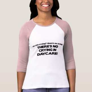 No Crying in Daycare Tees