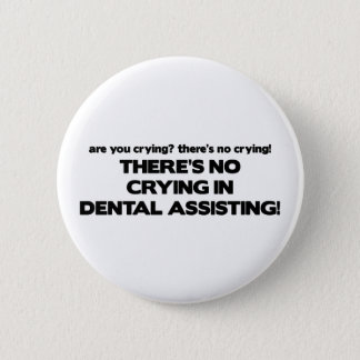 No Crying in Dental Assisting Button
