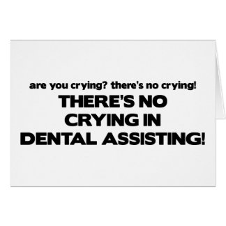 No Crying in Dental Assisting Card