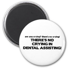 No Crying in Dental Assisting Magnet