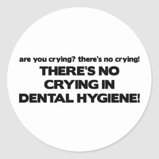 No Crying in Dental Hygiene Classic Round Sticker