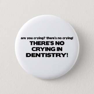No Crying in Dentistry Button