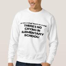 No Crying in Elementary School Sweatshirt